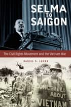 Selma to Saigon - The Civil Rights Movement and the Vietnam War ebook by Daniel S. Lucks
