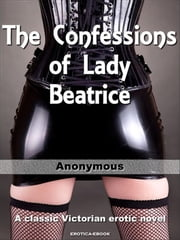 The Confessions of Lady Beatrice ebook by Anonymous