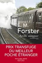 Arctic Summer ebook by E. M. FORSTER, Georges-Michel SAROTTE