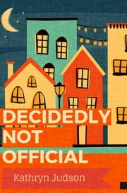 Decidedly Not Official ebook by Kathryn Judson