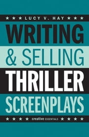 Writing & Selling Thriller Screenplays ebook by Hay, Lucy V.