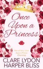 Once Upon a Princess - A Lesbian Royal Romance ebook by Clare Lydon, Harper Bliss
