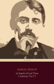 In Search of Lost Time [volumes 1 to 7] (Centaur Classics) [The 100 greatest novels of all time - #13] ebook by Marcel Proust