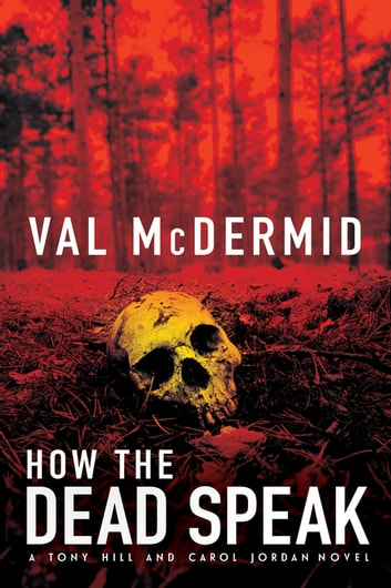 How The Dead Speak - A Tony Hill and Carol Jordan Thriller ebook by Val McDermid
