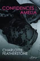 Confidences : Amélia ebook by Charlotte Featherstone