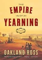 Empire Of Yearning ebook by Oakland Ross