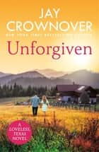 Unforgiven - A steamy Texan romance with 'heart-pounding suspense' that will hook you right from the start! ebook by Jay Crownover