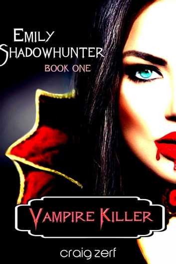 Emily Shadowhunter: Book 1: VAMPIRE KILLER ebook by Craig Zerf