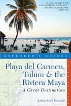 Explorer's Guide Playa del Carmen, Tulum & the Riviera Maya: A Great Destination (Third Edition) ebook by Joshua Eden Hinsdale