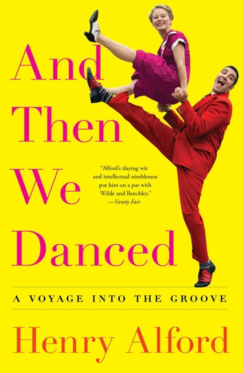 And Then We Danced - A Voyage into the Groove ebook by Henry Alford