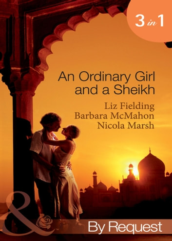 An Ordinary Girl and a Sheikh: The Sheikh's Unsuitable Bride / Rescued by the Sheikh / The Desert Prince's Proposal (Mills & Boon By Request) 電子書 by Liz Fielding,Barbara McMahon,Nicola Marsh