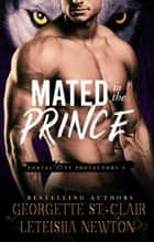 Mated to the Prince - Portal City Protectors, #3 ebook by Georgette St. Clair, LeTeisha Newton