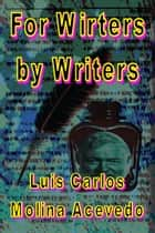 For Writers by Writers ebook by Luis Carlos Molina Acevedo