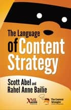 The Language of Content Strategy ebook by Scott Abel, Rahel Anne Bailie