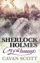 Sherlock Holmes - Cry of the Innocents ebook by Cavan Scott