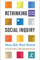 Rethinking Social Inquiry - Diverse Tools, Shared Standards ebook by Henry E. Brady, David Collier