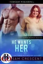 He Wants Her ebook by Sam Crescent