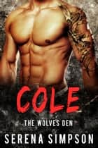 Cole - The Wolves Den, #2 ebook by Serena Simpson
