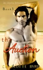 The Auction - The Auction, #3 ebook by Charlotte Byrd
