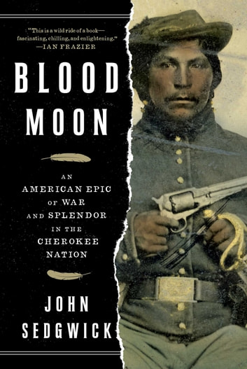 Blood Moon - An American Epic of War and Splendor in the Cherokee Nation ebook by John Sedgwick