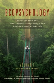Ecopsychology: Advances from the Intersection of Psychology and Environmental Protection [2 volumes] - Advances from the Intersection of Psychology and Environmental Protection ebook by Darlyne G. Nemeth,Robert B Hamilton,Judy Kuriansky