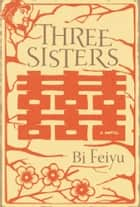 Three Sisters ebook by Bi Feiyu,Howard Goldblatt,Sylvia Li-chun Lin