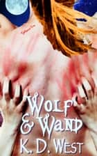 Wolf & Wand - A Paranormal Erotic Romance Tale ebook by K.D. West