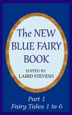 The New Blue Fairy Book Part 1: Fairy Tales 1 to 6 ebook by