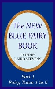 The New Blue Fairy Book Part 1: Fairy Tales 1 to 6 ebook by Laird Stevens