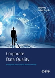Corporate Data Quality - Prerequisite for Successful Business Models ebook by Boris Otto,Hubert Österle