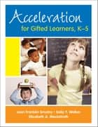 Acceleration for Gifted Learners, K-5 ebook by Sally Y. Walker, Elizabeth A. Meckstroth, Joan F. Smutny
