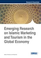 Emerging Research on Islamic Marketing and Tourism in the Global Economy ebook by Riyad Eid, Hatem El-Gohary