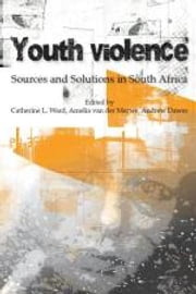 Youth Violence: Sources and Solutions in South Africa - Chapter 9 - Youthful sex offending: The South African context, risks and effective management ebook by Catherine Ward