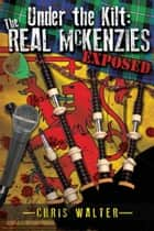 Under the Kilt: the Real McKenzies Exposed ebook by