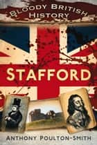 Bloody British History: Stafford ebook by Anthony Poulton-Smith