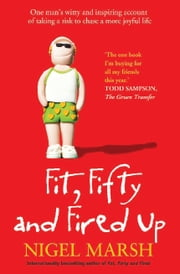 Fit, Fifty and Fired Up ebook by Nigel Marsh