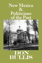 New Mexico & Politicians of the Past ebook by Don Bullis