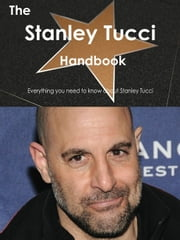 The Stanley Tucci Handbook - Everything you need to know about Stanley Tucci ebook by Smith, Emily