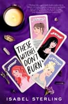 These Witches Don't Burn ebook by