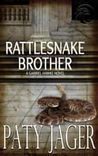 Rattlesnake Brother - Gabriel Hawke Novel, #3 ebook by Paty Jager