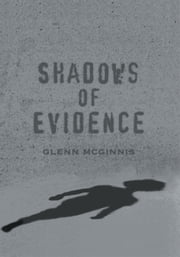 Shadows of Evidence ebook by Glenn McGinnis