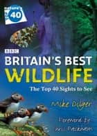 Nature's Top 40: Britain's Best Wildlife 電子書 by Mike Dilger, Chris Packham