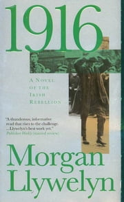 1916 - A Novel of the Irish Rebellion ebook by Morgan Llywelyn