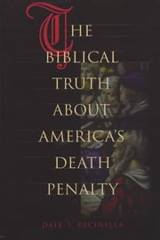 The Biblical Truth about America's Death Penalty ebook by Dale S. Recinella