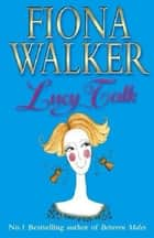 Lucy Talk ebook by Fiona Walker