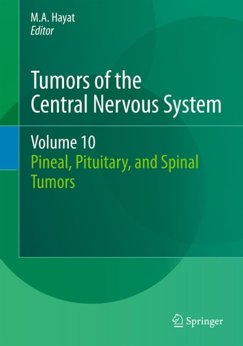 Tumors of the Central Nervous System, Volume 10 - Pineal, Pituitary, and Spinal Tumors ebook by