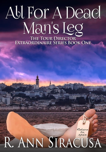 All For A Dead Man's Leg - Tour Director Extraordinaire, #1 ebook by R. Ann Siracusa