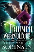 Triumph of a Teenage Werevulture ebook by Emily Martha Sorensen