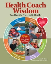 Health Coach Wisdom - You Have the Power to Be Healthy ebook by Lynell Ross