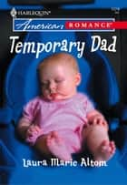 Temporary Dad ebook by Laura Marie Altom